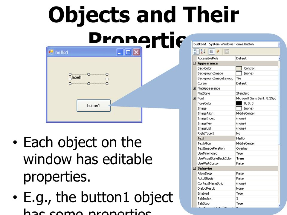 Objects and Their Properties Each object on the window has editable properties. E.g., the button1 object has some properties shown in the right