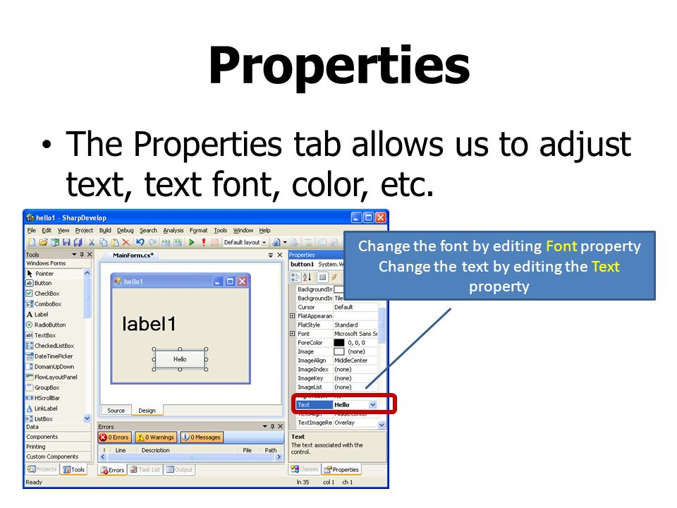 Properties The Properties tab allows us to adjust text, text font, color, etc. Change the font by editing Font property Change the text by editing the
