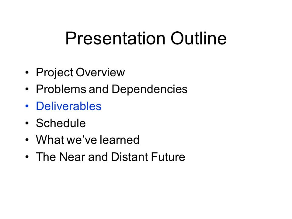 Presentation Outline Project Overview Problems and Dependencies Deliverables Schedule What we've learned The Near and Distant Future
