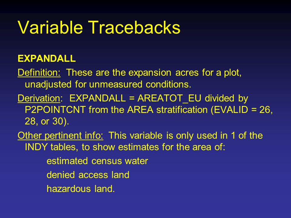 Variable Tracebacks EXPANDALL Definition: These are the expansion acres for a plot, unadjusted for unmeasured conditions.