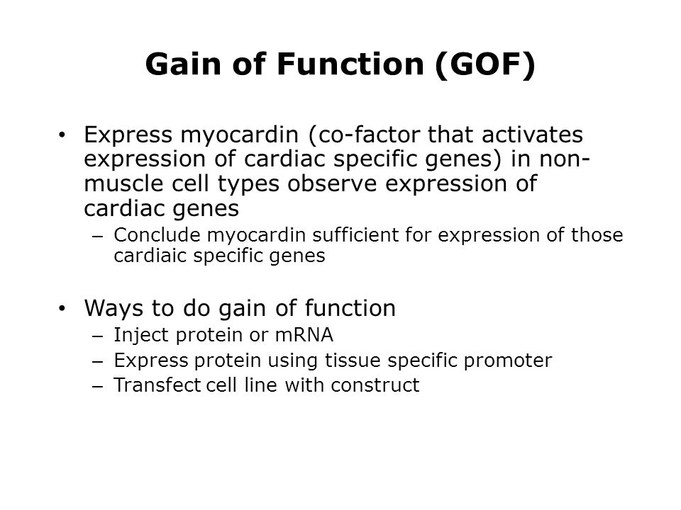 Gain of Function (GOF) Express myocardin (co-factor that activates expression of cardiac specific genes) in non- muscle cell types observe expression