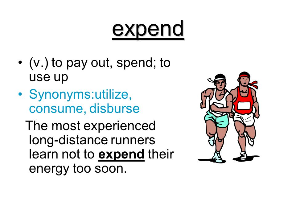 expend (v.) to pay out, spend; to use up Synonyms:utilize, consume, disburse The most experienced long-distance runners learn not to expend their ener