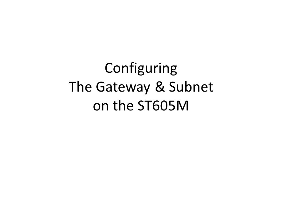Configuring The Gateway & Subnet on the ST605M