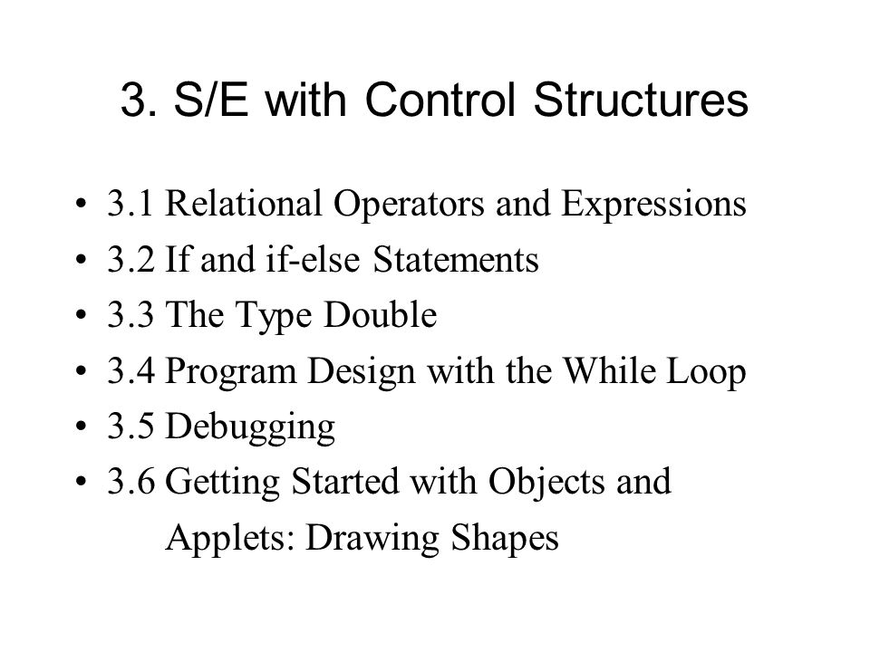 3. S/E with Control Structures 3.1 Relational Operators and Expressions 3.2 If and if-else Statements 3.3 The Type Double 3.4 Program Design with the