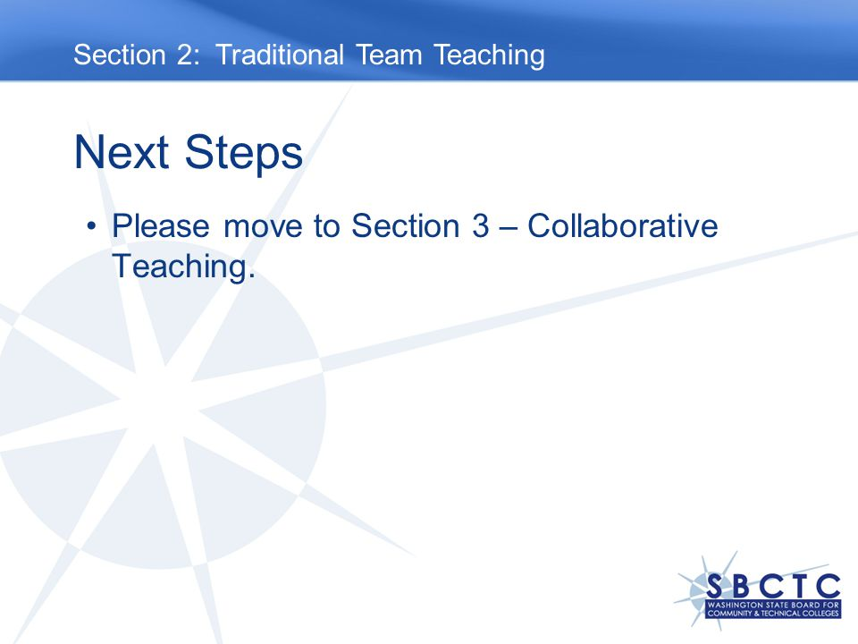 Next Steps Please move to Section 3 – Collaborative Teaching. Section 2: Traditional Team Teaching
