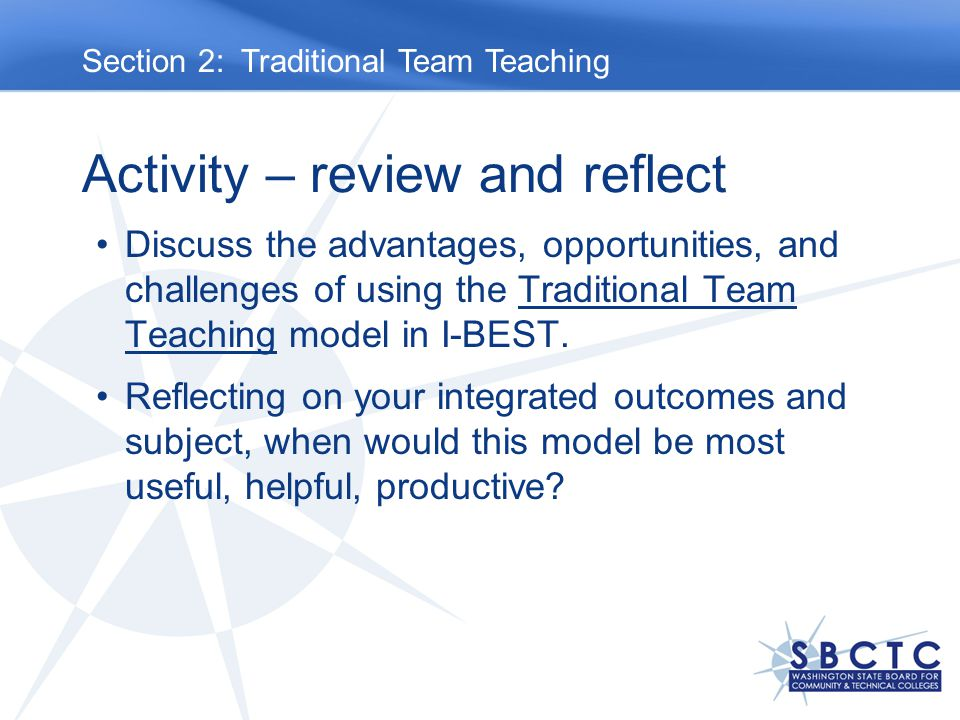 Activity – review and reflect Discuss the advantages, opportunities, and challenges of using the Traditional Team Teaching model in I-BEST.
