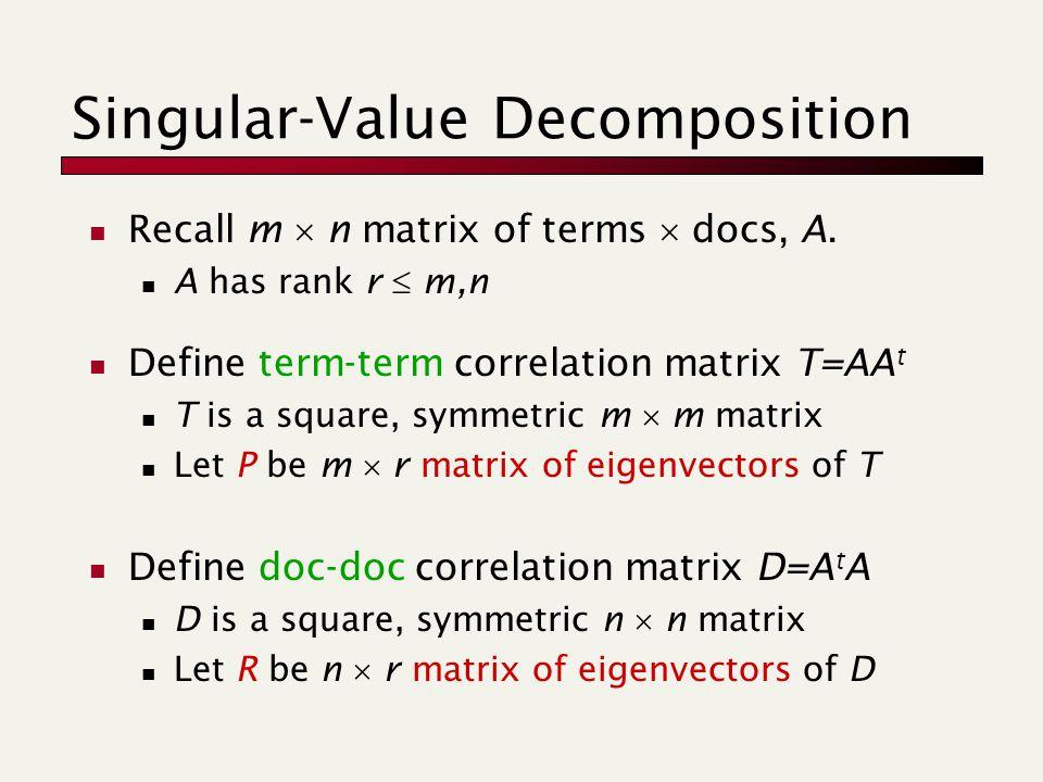Singular-Value Decomposition Recall m  n matrix of terms  docs, A.
