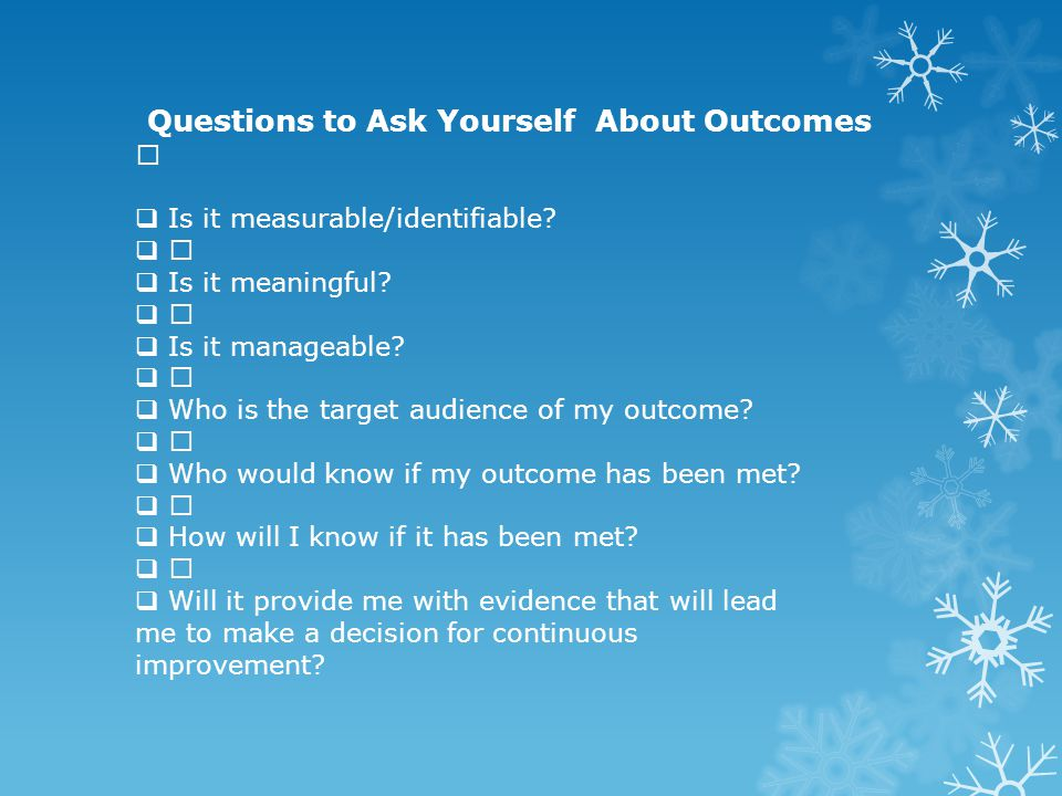 "Questions to Ask Yourself About Outcomes ""  Is it measurable/identifiable."