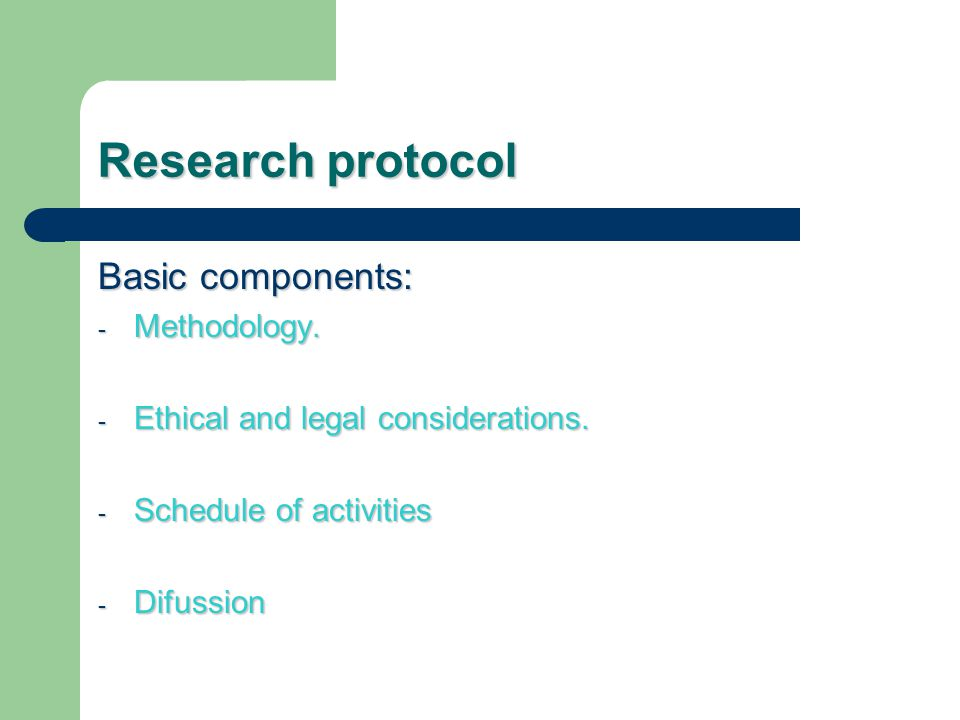 Basic components: - Methodology. - Ethical and legal considerations.
