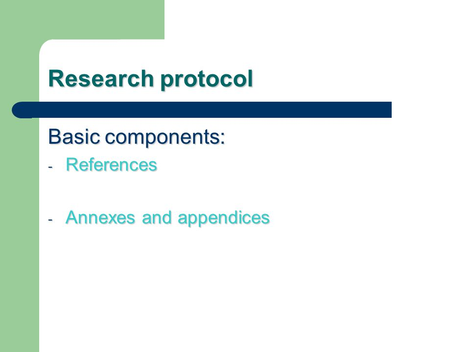 Basic components: - References - Annexes and appendices Research protocol