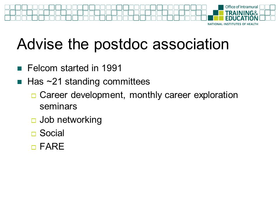 Advise the postdoc association Felcom started in 1991 Has ~21 standing committees  Career development, monthly career exploration seminars  Job networking  Social  FARE
