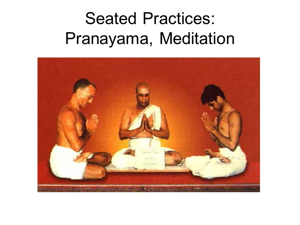Seated Practices: Pranayama, Meditation