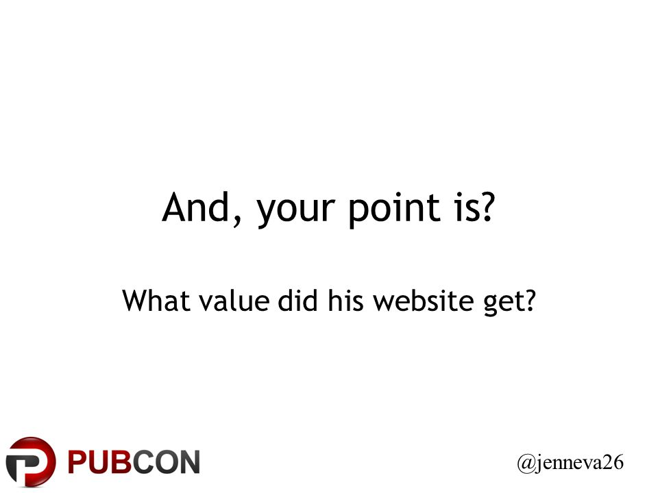 And, your point is What value did his website get @jenneva26