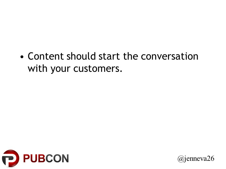 Content should start the conversation with your customers. @jenneva26