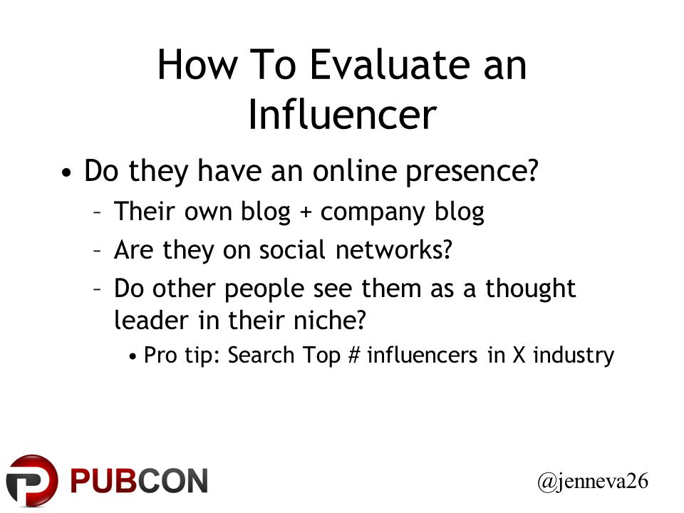 How To Evaluate an Influencer Do they have an online presence.