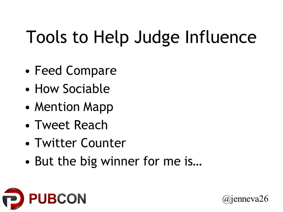 Tools to Help Judge Influence Feed Compare How Sociable Mention Mapp Tweet Reach Twitter Counter But the big winner for me is… @jenneva26