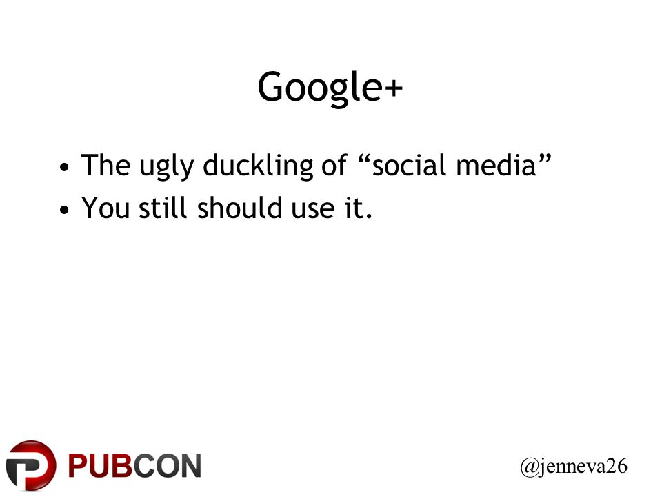 Google+ The ugly duckling of social media You still should use it. @jenneva26