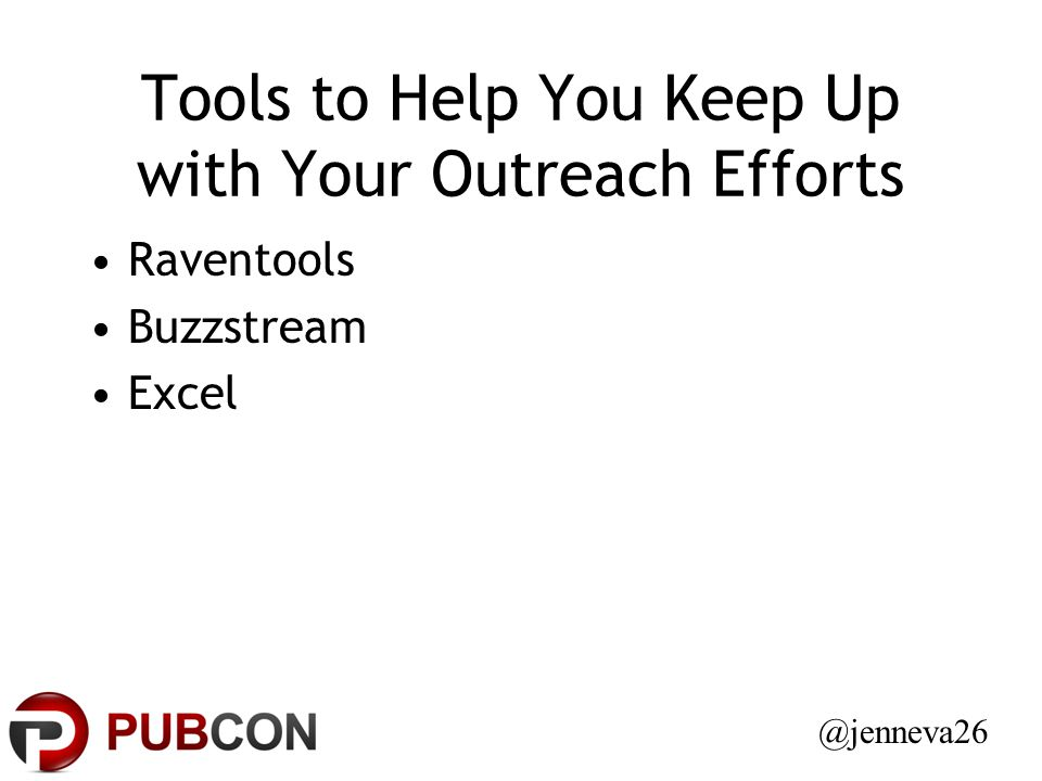 Tools to Help You Keep Up with Your Outreach Efforts Raventools Buzzstream Excel @jenneva26