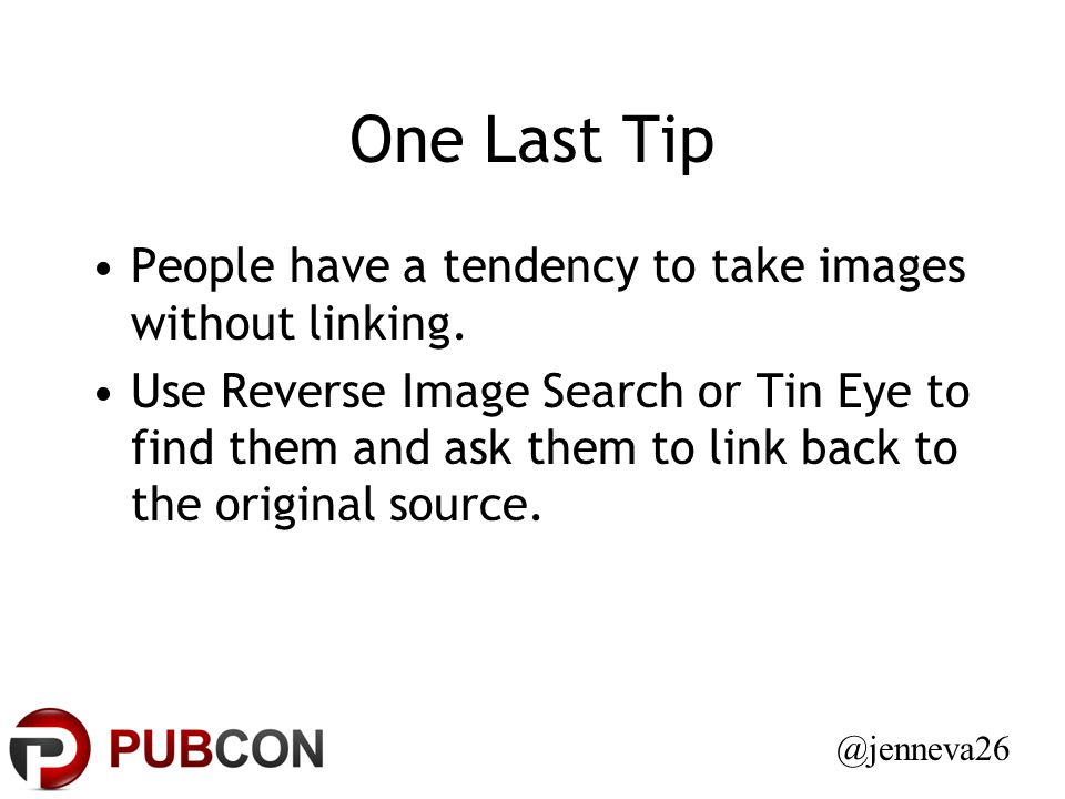 One Last Tip People have a tendency to take images without linking.
