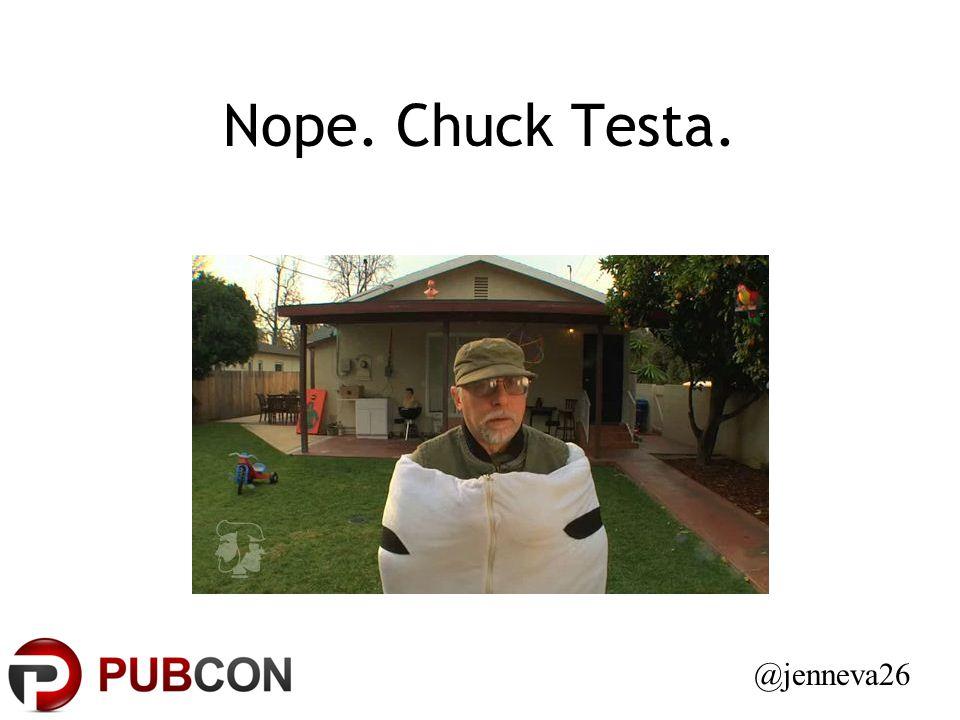 Nope. Chuck Testa. @jenneva26