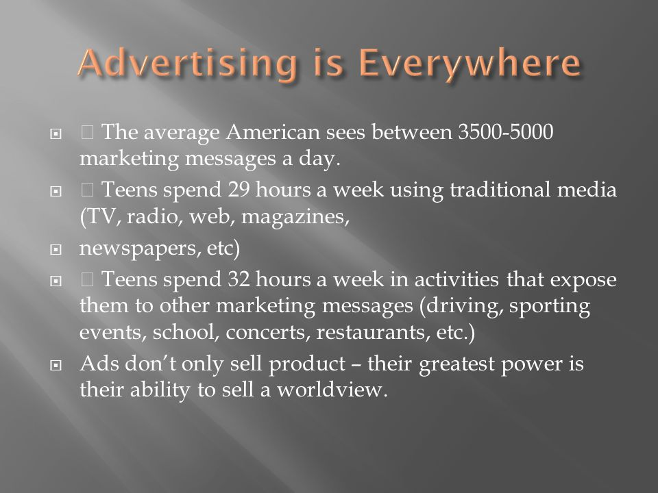  • The average American sees between 3500-5000 marketing messages a day.