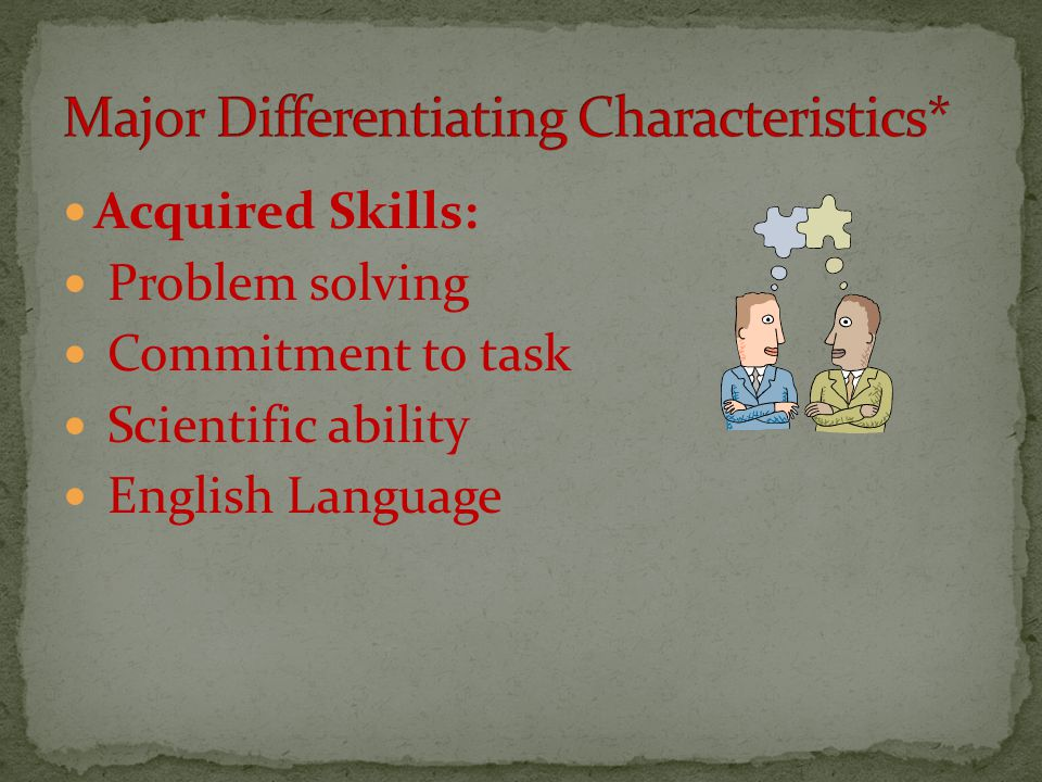 Acquired Skills: Problem solving Commitment to task Scientific ability English Language