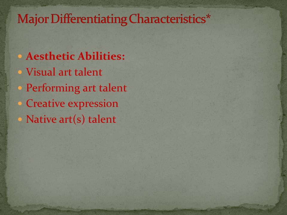 Aesthetic Abilities: Visual art talent Performing art talent Creative expression Native art(s) talent