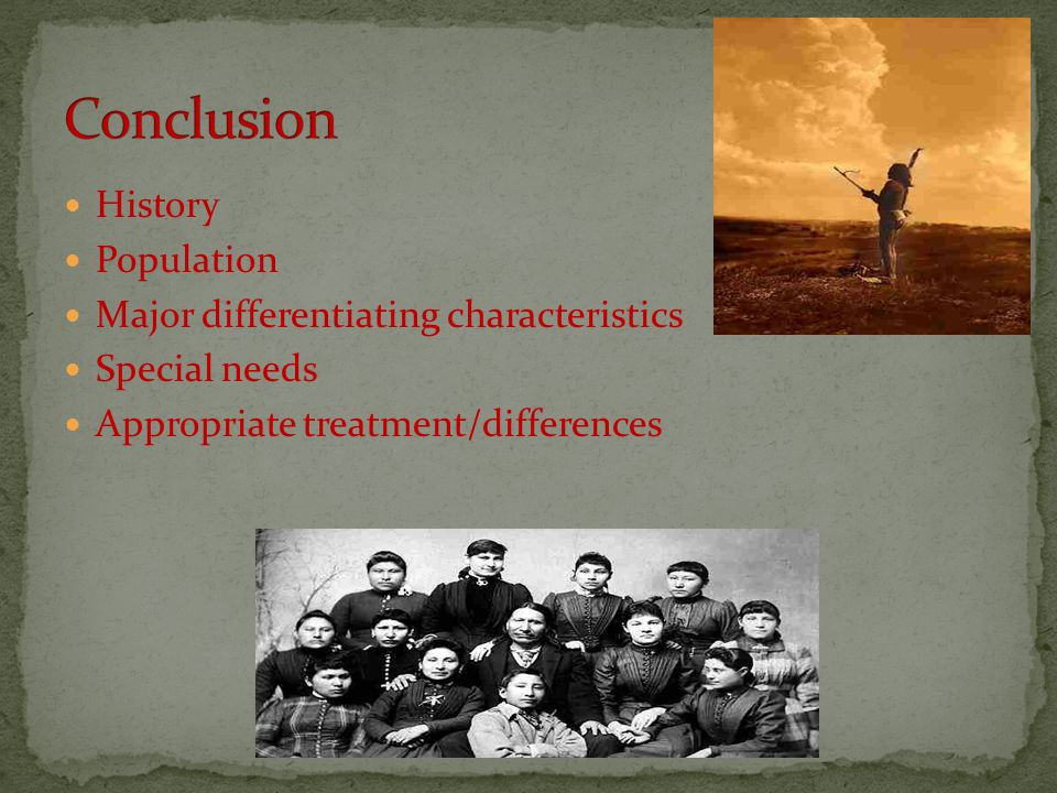 History Population Major differentiating characteristics Special needs Appropriate treatment/differences