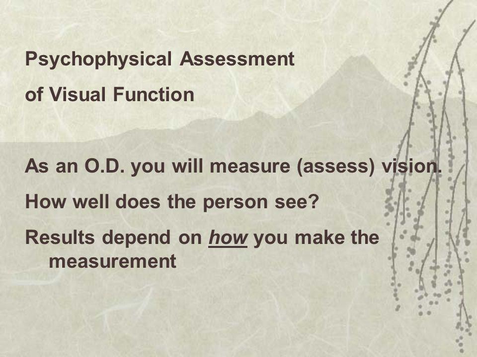 Psychophysical Assessment of Visual Function As an O.D.