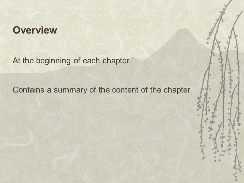 Overview At the beginning of each chapter. Contains a summary of the content of the chapter.