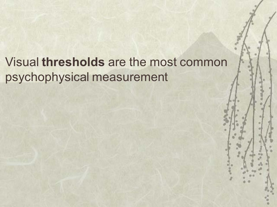 Visual thresholds are the most common psychophysical measurement