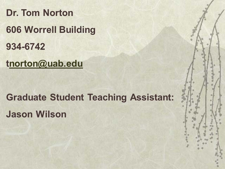Dr. Tom Norton 606 Worrell Building 934-6742 tnorton@uab.edunorton@uab.edu Graduate Student Teaching Assistant: Jason Wilson