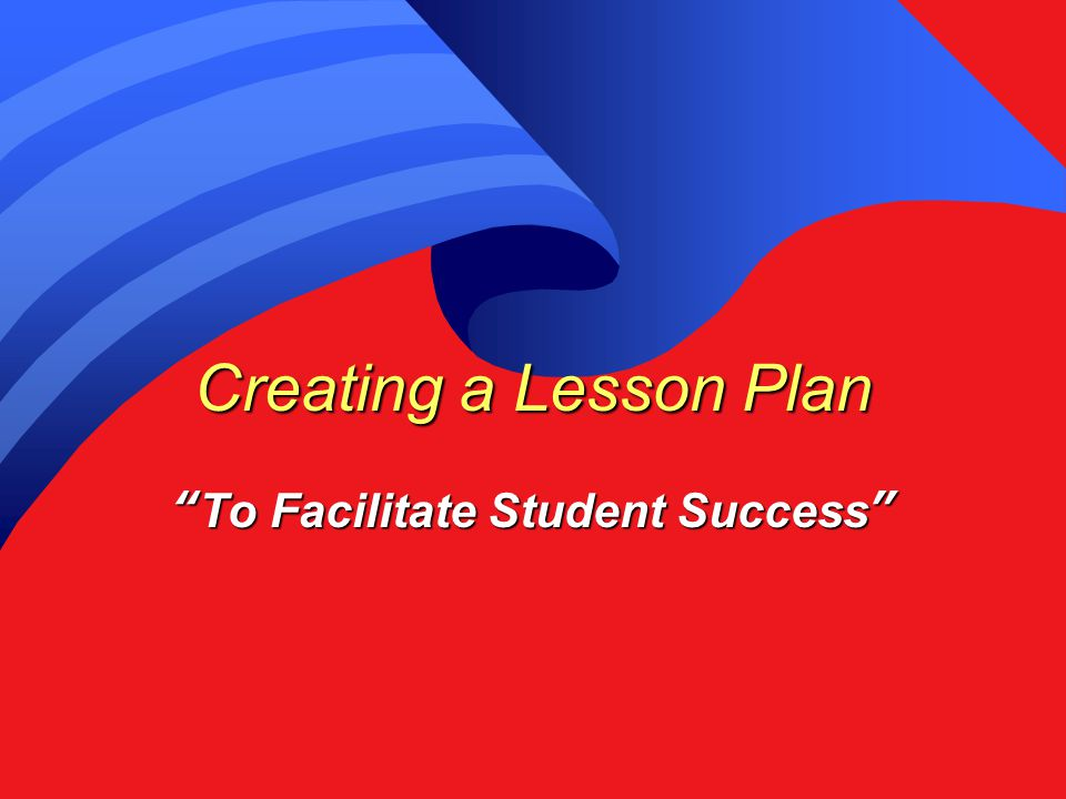 Creating a Lesson Plan To Facilitate Student Success