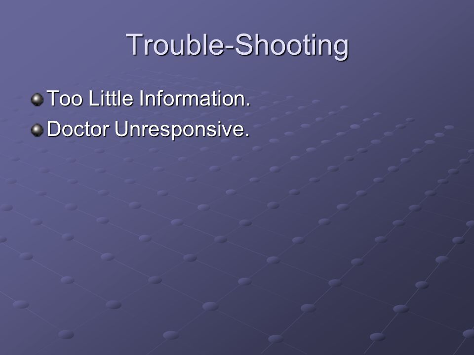Trouble-Shooting Too Little Information. Doctor Unresponsive.