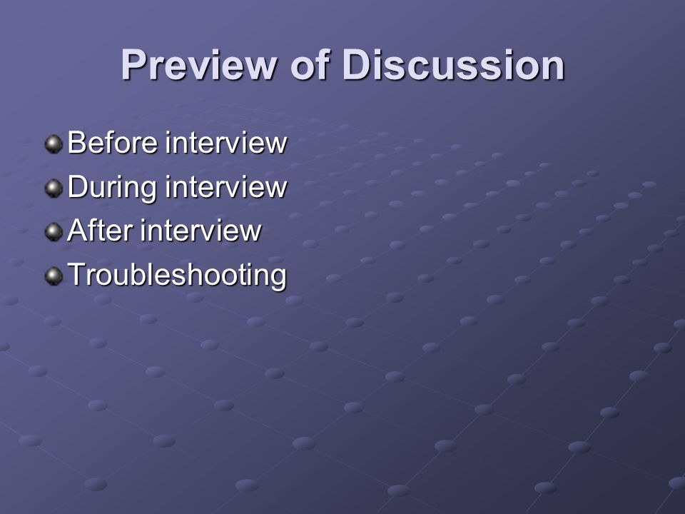Preview of Discussion Before interview During interview After interview Troubleshooting