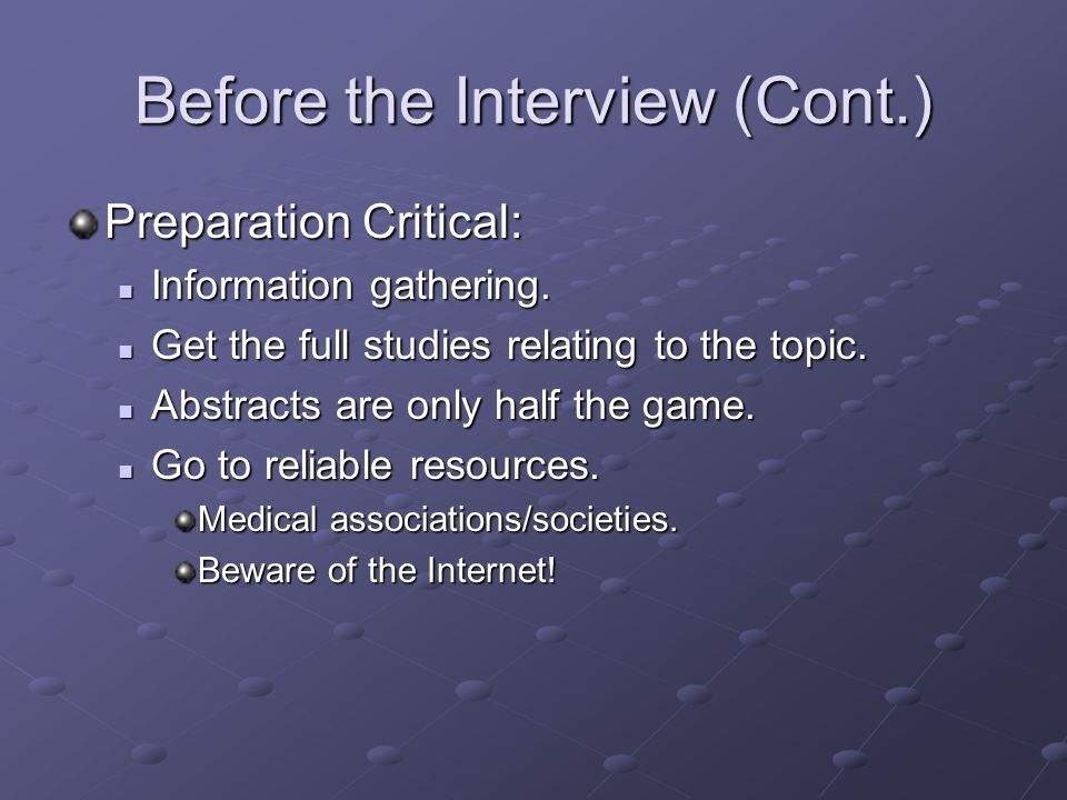 Before the Interview (Cont.) Preparation Critical: Information gathering.