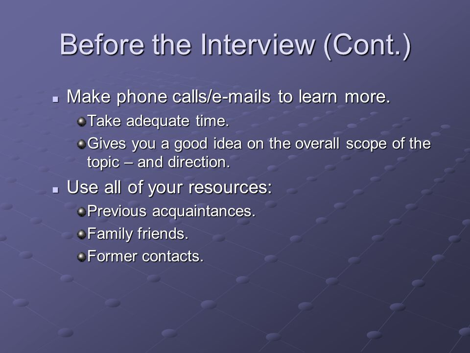 Before the Interview (Cont.) Make phone calls/e-mails to learn more.