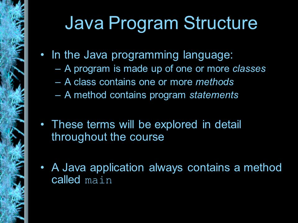 Java Program Structure public class MyProgram {}{} // comments about the class class header class body Comments can be added almost anywhere