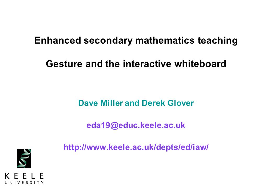 Keele University Starting point for work on gesture 1 How does gesture support, enhances and emphasise learning.