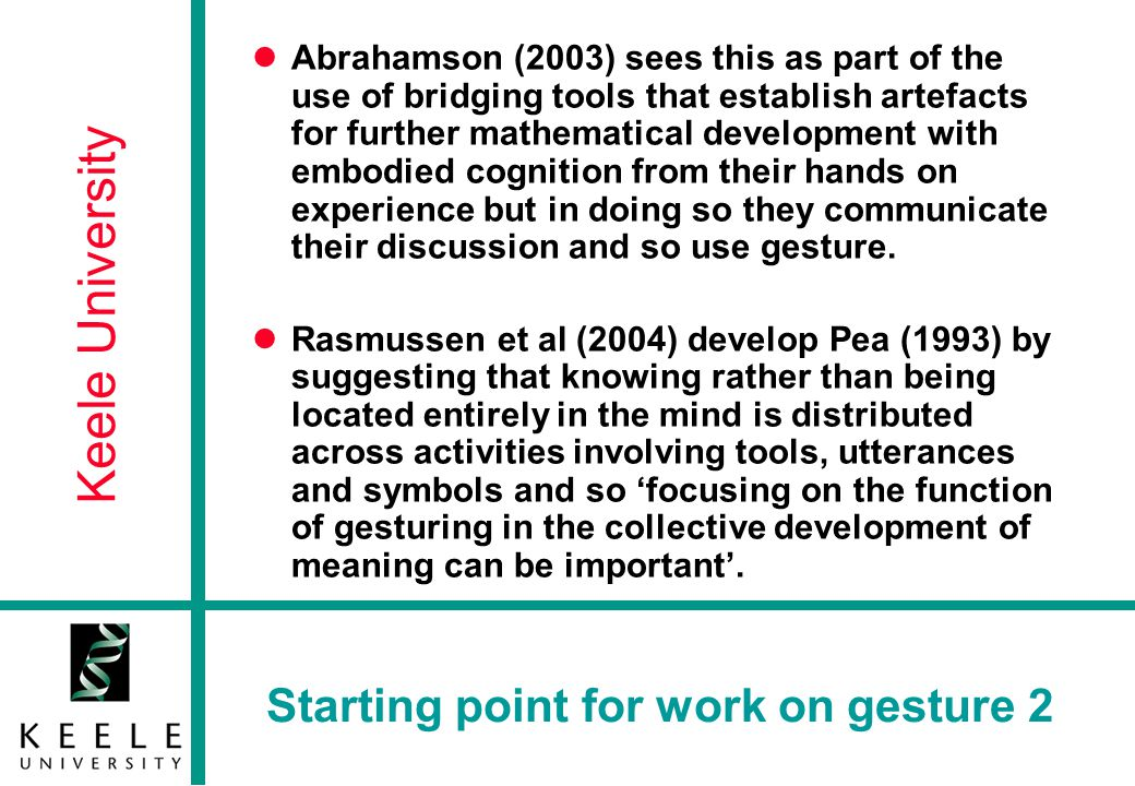 Keele University Findings from both visits to 7 schools From this it would seem that as teachers become more involved in the use of the IAW as the focus of their teaching they also become livelier in their approach and make increasing use of a range of gestures.
