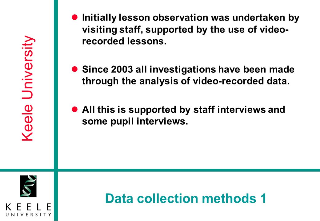 Keele University Data collection methods 2 Initial 35 lessons were with teachers who had volunteered to be involved or had been recommended as 'good IAW practitioners'.