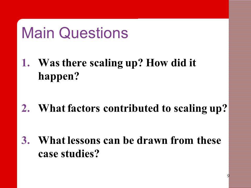 9 Main Questions 1.Was there scaling up. How did it happen.