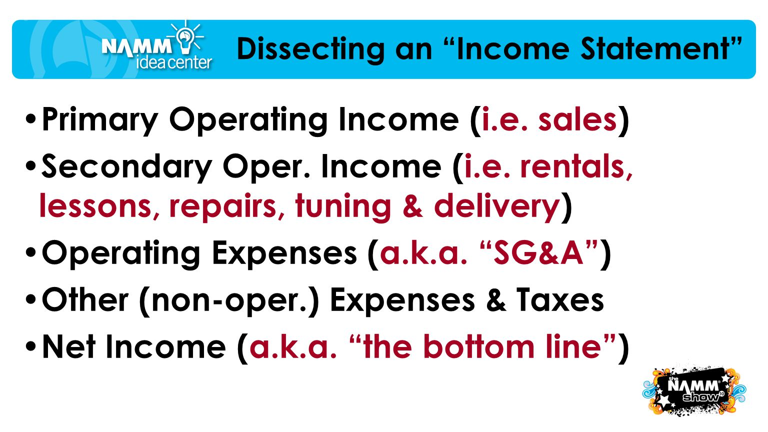 "Primary Operating Income (i.e. sales) Secondary Oper. Income (i.e. rentals, lessons, repairs, tuning & delivery) Operating Expenses (a.k.a. ""SG&A"") Ot"