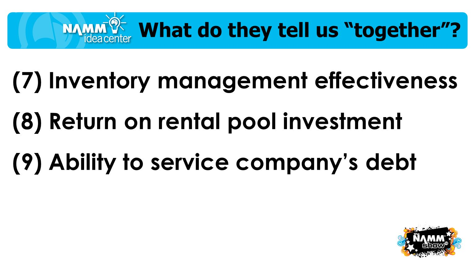 "(7) Inventory management effectiveness (8) Return on rental pool investment (9) Ability to service company's debt What do they tell us ""together""?"