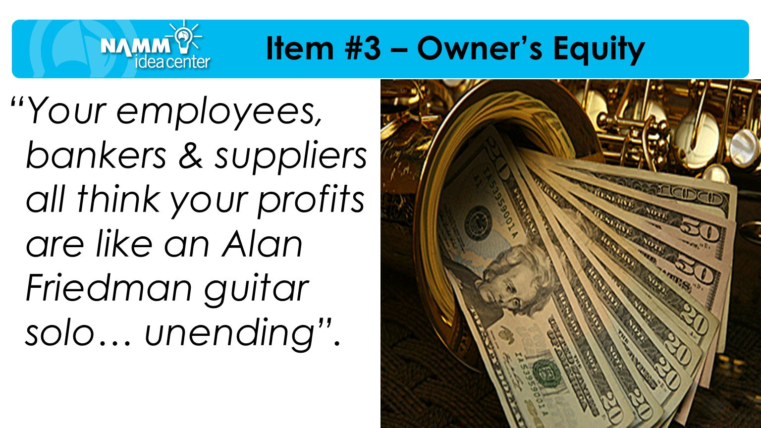 """Your employees, bankers & suppliers all think your profits are like an Alan Friedman guitar solo… unending"". Item #3 – Owner's Equity"