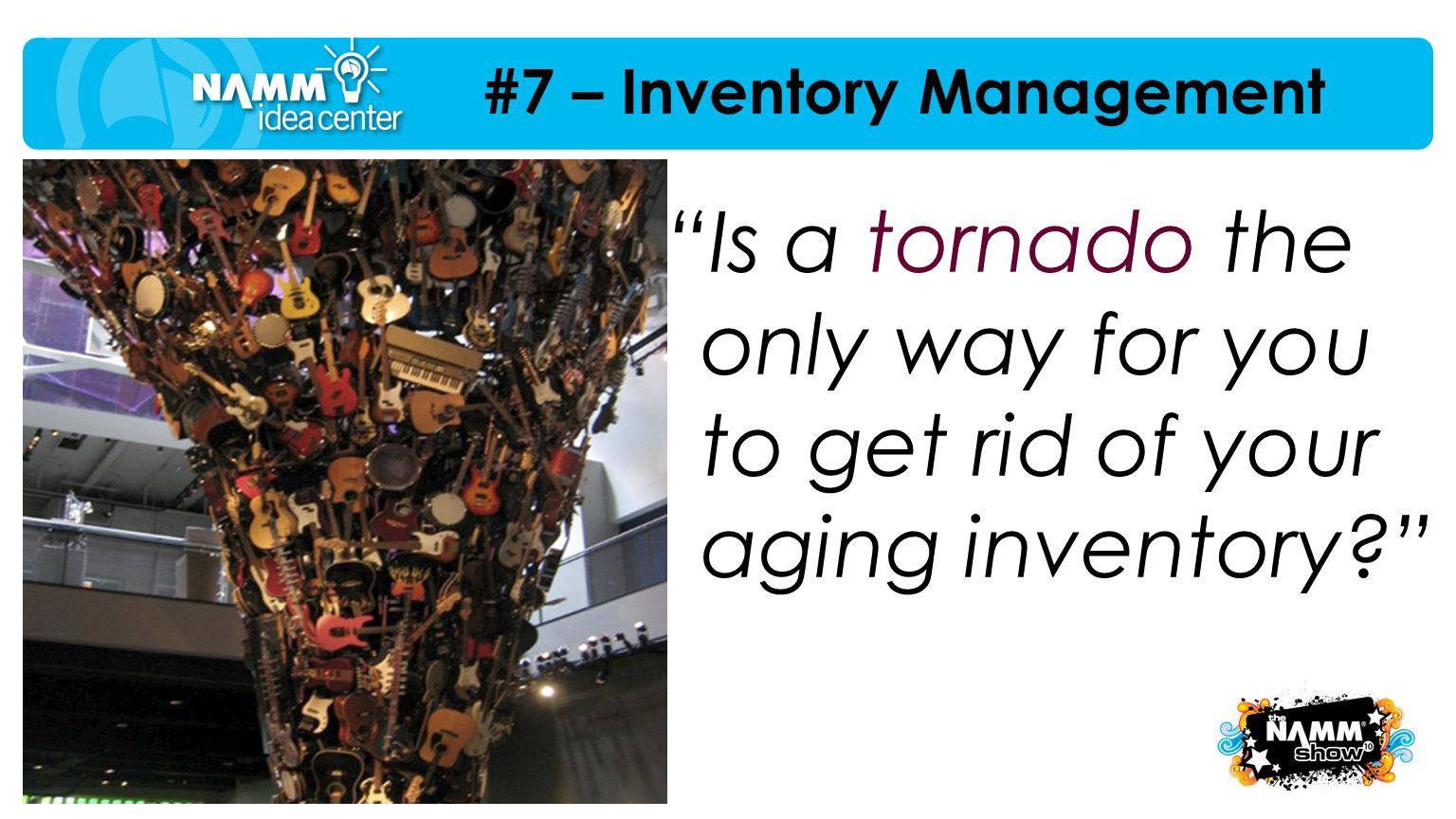 """Is a tornado the only way for you to get rid of your aging inventory?"" #7 – Inventory Management"