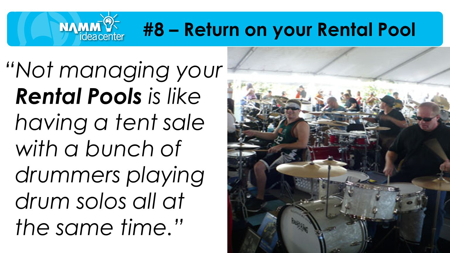 """Not managing your Rental Pools is like having a tent sale with a bunch of drummers playing drum solos all at the same time."" #8 – Return on your Rent"