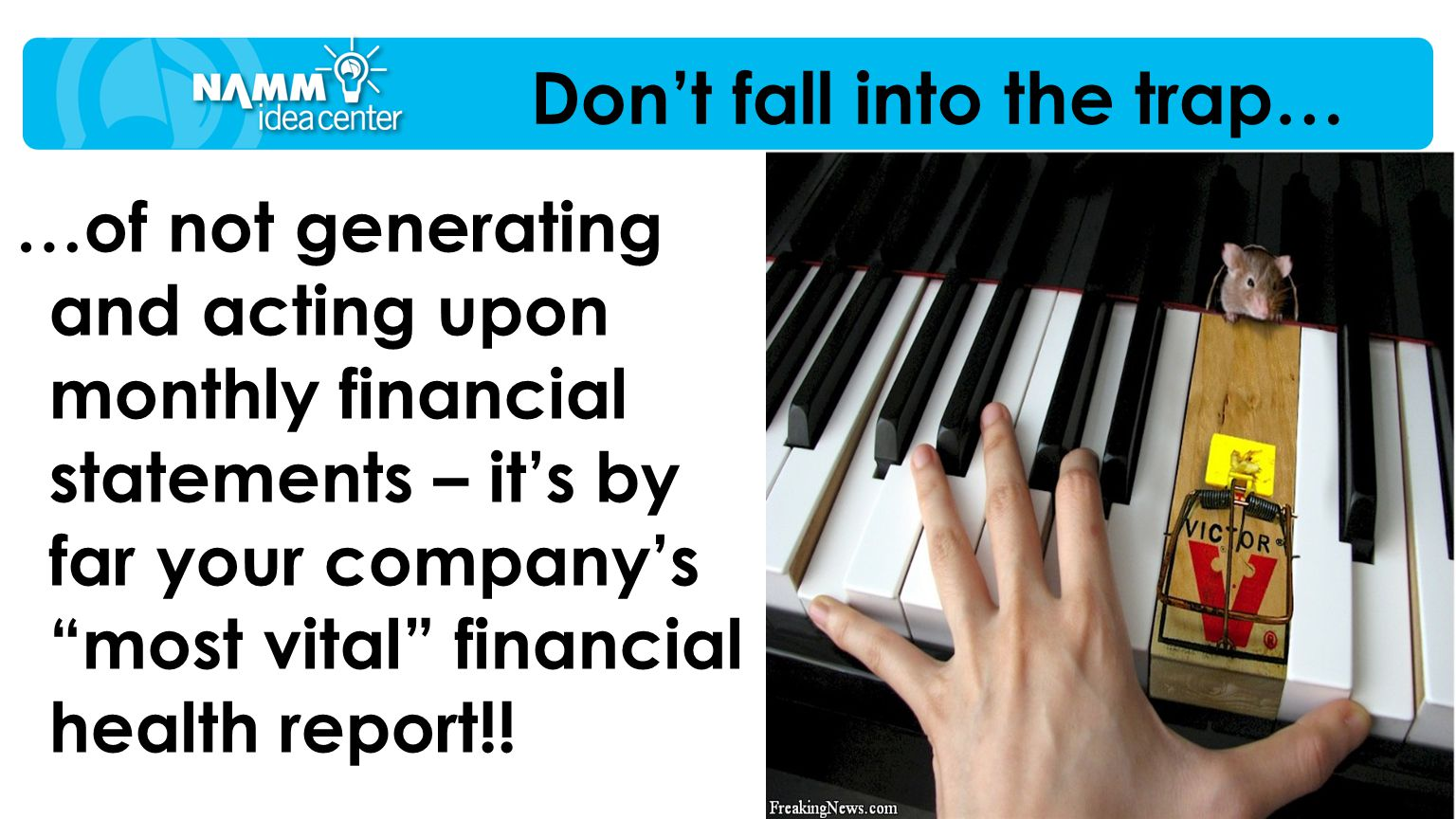 "…of not generating and acting upon monthly financial statements – it's by far your company's ""most vital"" financial health report!! Don't fall into th"