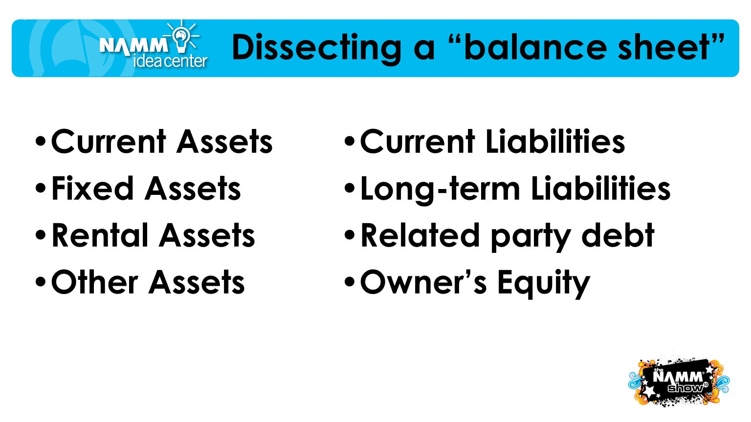 "Current Assets Fixed Assets Rental Assets Other Assets Dissecting a ""balance sheet"" Current Liabilities Long-term Liabilities Related party debt Owner"