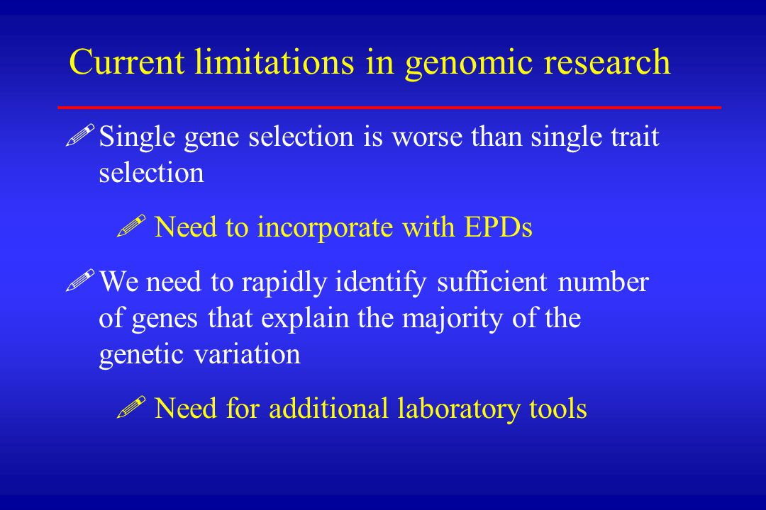 ! !Single gene selection is worse than single trait selection ! ! Need to incorporate with EPDs ! !We need to rapidly identify sufficient number of ge